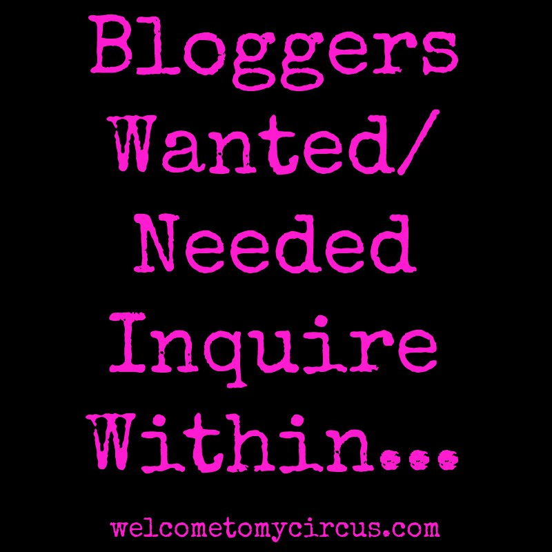 Bloggers-Wanted-Needed Welcome to my circus