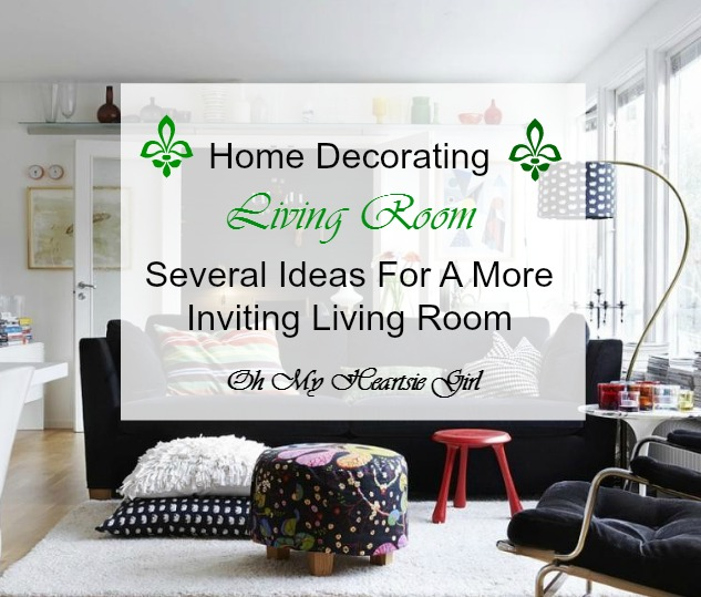 5 Ideas For A More Inviting Living Rooms Oh My Heartsie Girl